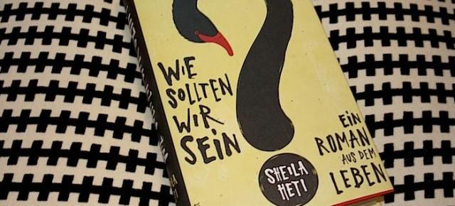 Rezensiert: Sheila Heti - Wie sollten wir sein